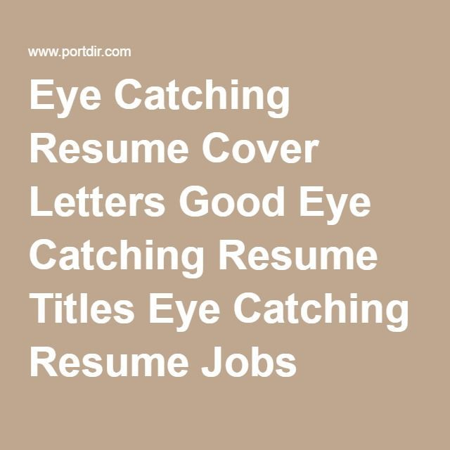Eye Catching Resume Cover Letters Good Eye Catching Resume Titles
