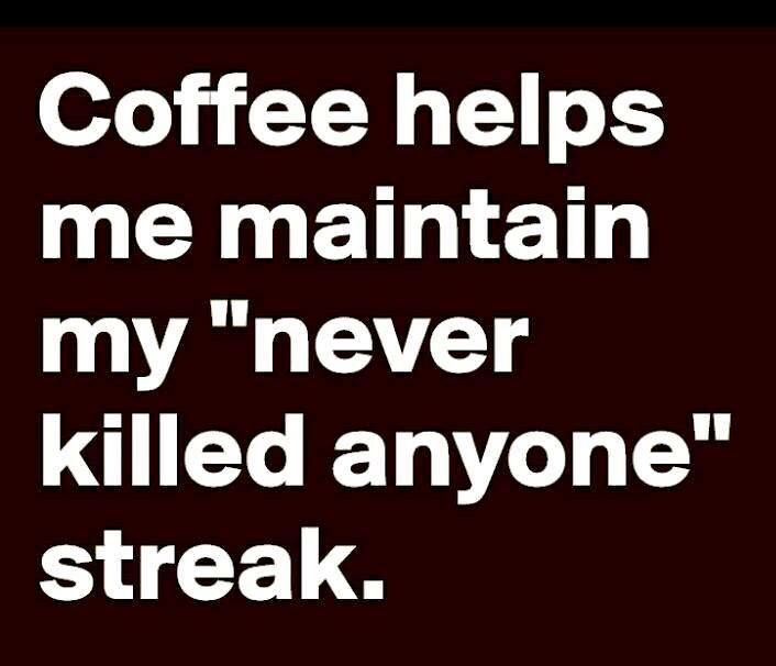 Coffee Helps Me Maintain My Never Killed Anyone Streak Coffee