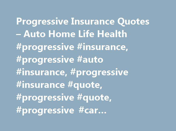 Progressive Auto Insurance Quote Unique Progressive Insurance Quotes  Auto Home Life Health Progressive