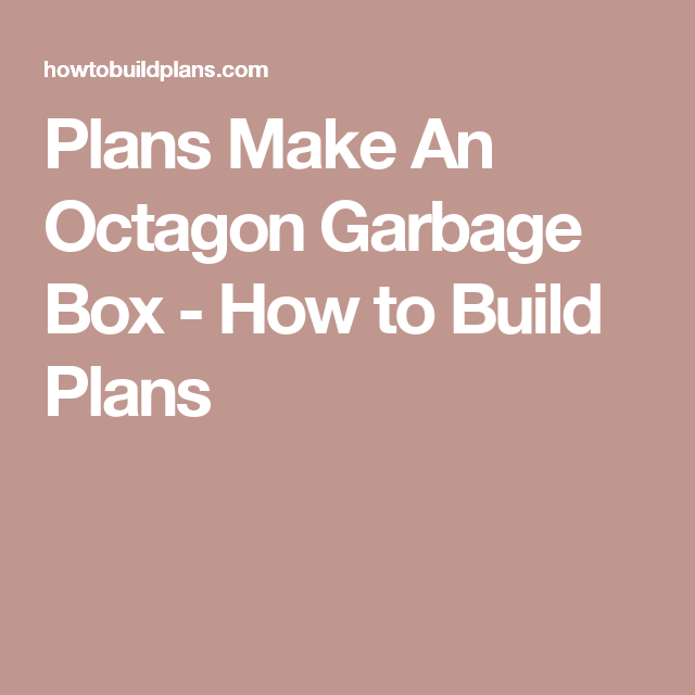 Plans Make An Octagon Garbage Box How To Build Plans Build