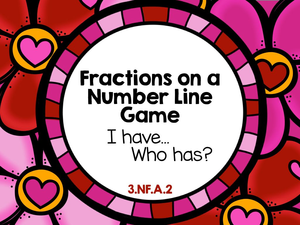 Valentine S Day Fractions On A Number Line I Have Who Has Game