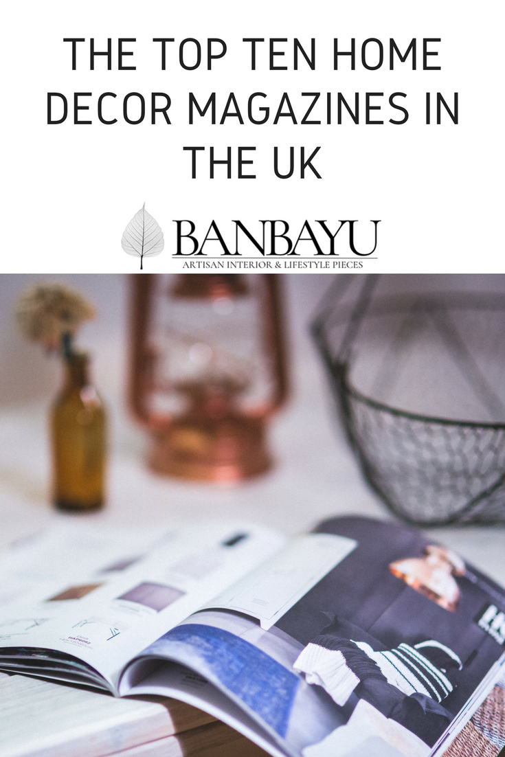 the top ten home decor magazines in the uk the banbayu list