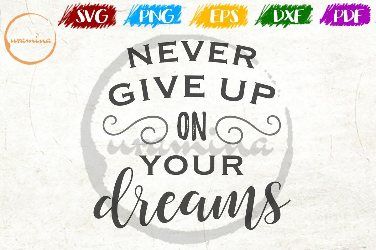 Never Give Up On Your Dreams Bedroom Sign Svg Pdf Png Dxf 218110 Svgs Design Bundles You Gave Up Never Give Up Dreaming Of You