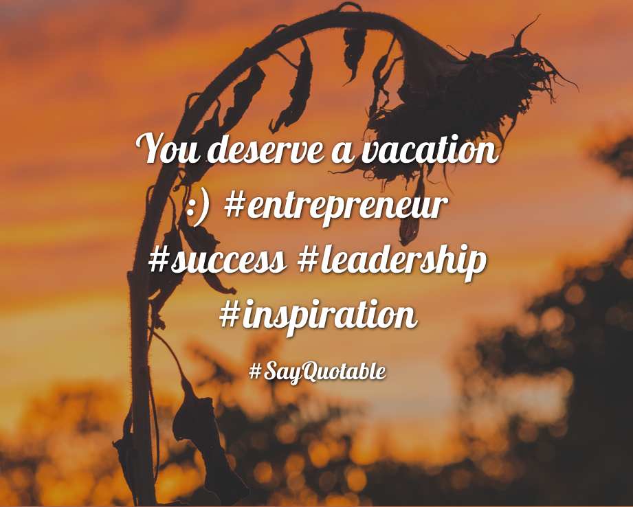 Quote: You Deserve A Vacation :) With Images