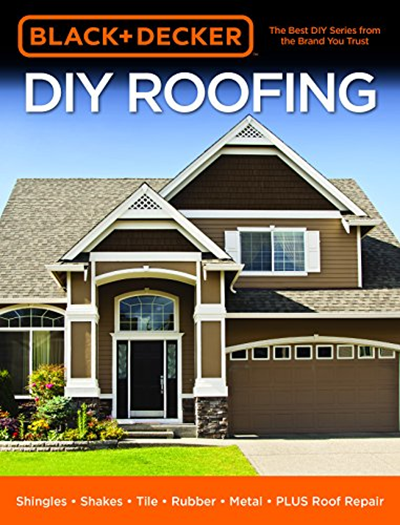 2018 Black Decker Diy Roofing Shingles Shakes Tile Rubber Metal Plus Roof Repair By Editors Of Cool Springs Press Cool Springs Press Diy Roofing Roof Repair Diy Roof Repair