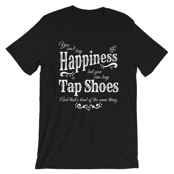 Funny Shirt For Tap Dancers - Can't Buy Happiness, Can Buy Tap Shoes #cantaps