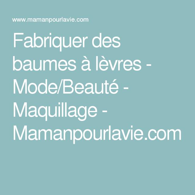 Fabriquer des baumes à lèvres - Mode/Beauté - Maquillage - Mamanpourlavie.com