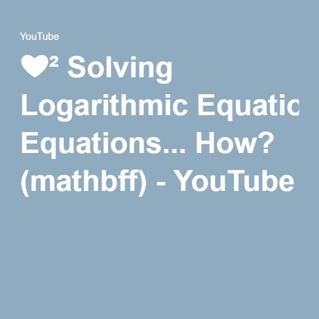❤² Solving Logarithmic Equations... How? (mathbff) - YouTube   math ...