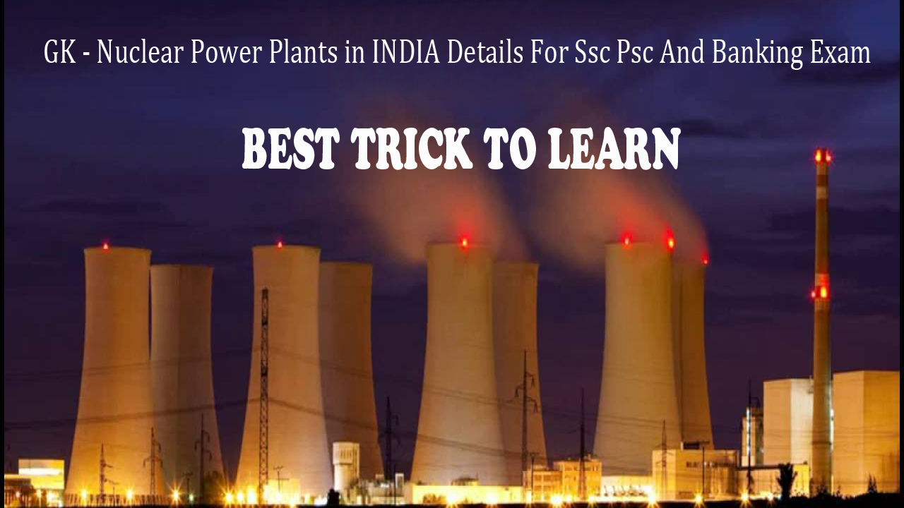 General Knowledge Nuclear Power Plants Details For Ssc Psc Banking And All The Competitive Exam In This Vid With Images Nuclear Power Plant Nuclear Power Power Plant