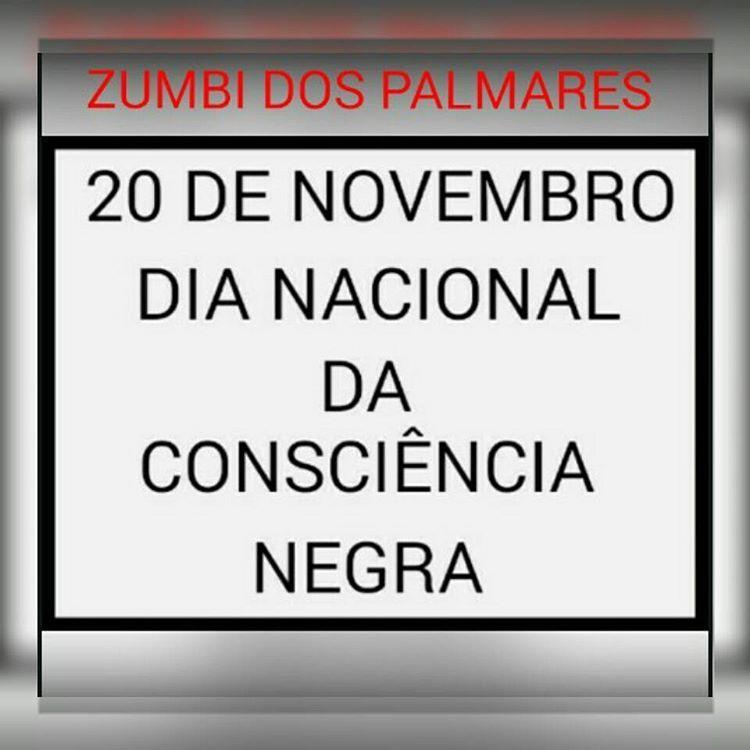DIA 20 DE NOVEMBRO É FERIADO NO BRASIL Dia nacional da CONCIÊNCIA NEGRA Salve salve Zumbi dos Palmares do Quilombo dos Palmares