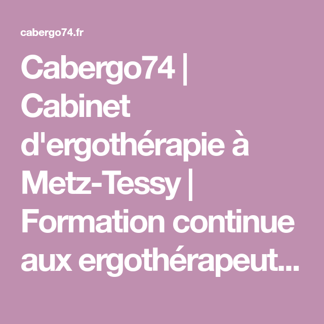 Cabergo74 Cabinet D Ergotherapie A Metz Tessy Formation Continue Aux Ergotherapeutes Formation Continue Ergotherapeute Ergotherapie