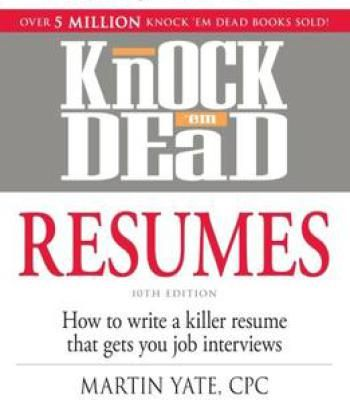 Knock \u0027Em Dead Resumes How To Write A Killer Resume That Gets You - Knock Em Dead Resumes