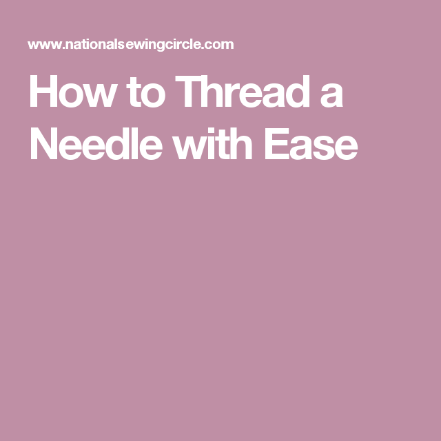 How to Thread a Needle with Ease