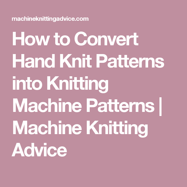 How to Convert Hand Knit Patterns into Knitting Machine Patterns ...