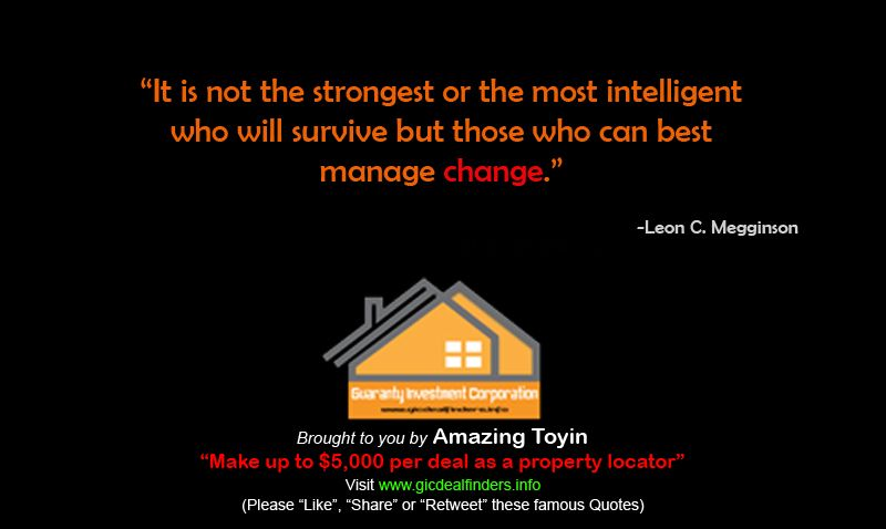 """""""It is not the strongest or the most intelligent who will survive but those who can best manage change.""""- Leon C. Megginson"""