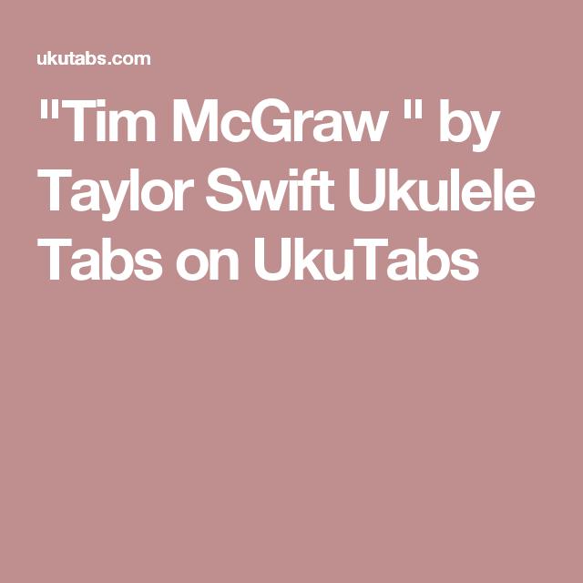 Tim Mcgraw By Taylor Swift Ukulele Tabs On Ukutabs Ukulele