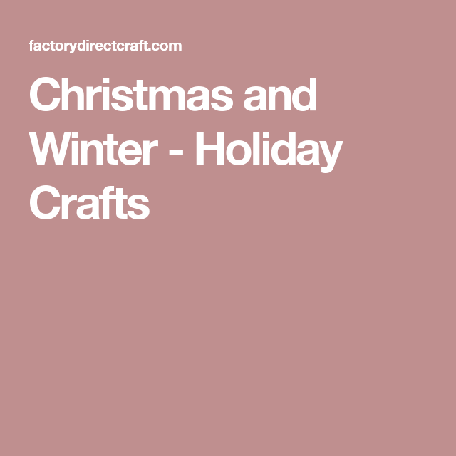 Christmas and Winter - Holiday Crafts