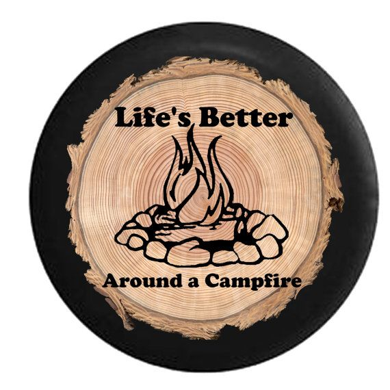 Spare Tire Cover Life S Better Around A Campfire Camping Etsy Tire Cover Spare Tire Covers Jeep Tire Cover