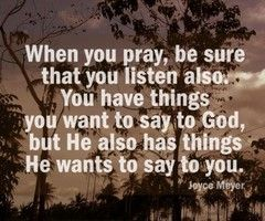 When you pray, be sure that you listen also. <3