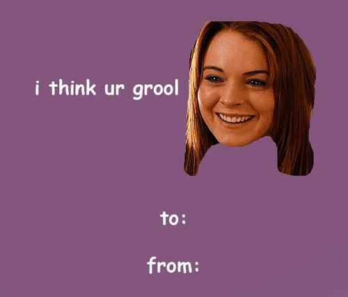 Mean Girls Valentines Day Cards Funny Valentines Cards Funny Valentine Memes Valentines Memes