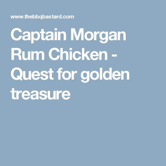 Captain Morgan Rum Chicken - Quest for golden treasure