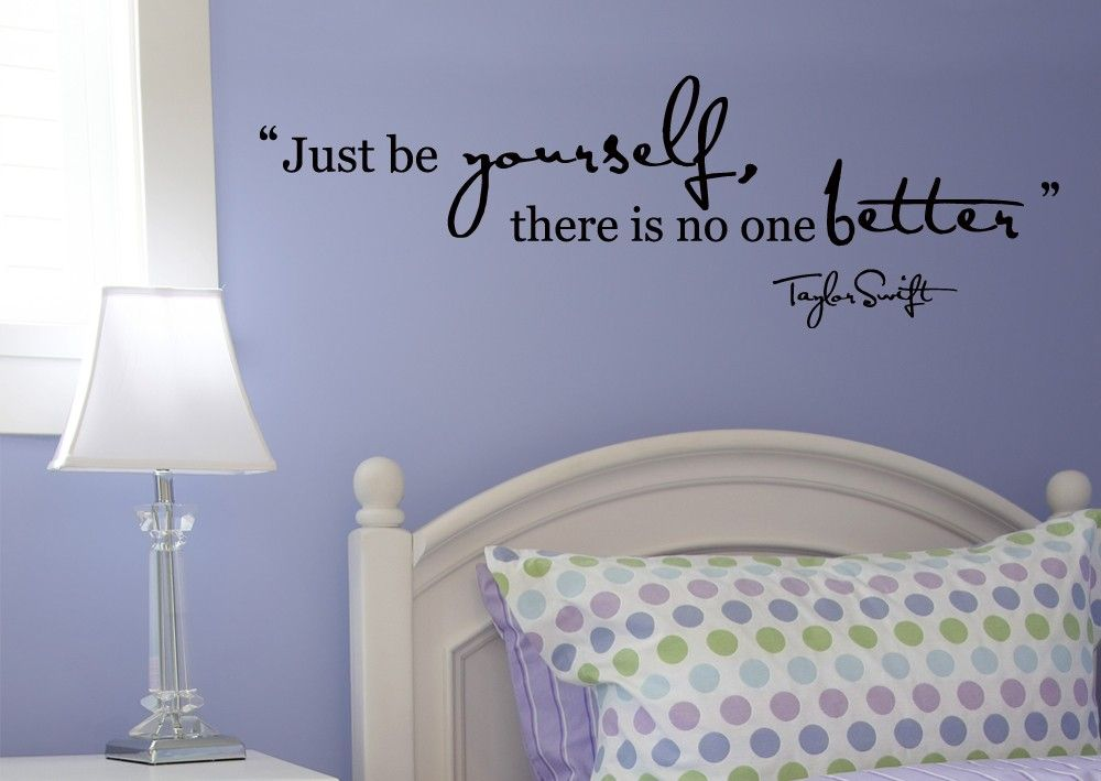 Just Be Yourself There S No One Better Taylor Swift Wall Quote Perfect For Any Smooth Wall Surface From Only 12 By Sti Bedroom Makeover Room Wall Quotes