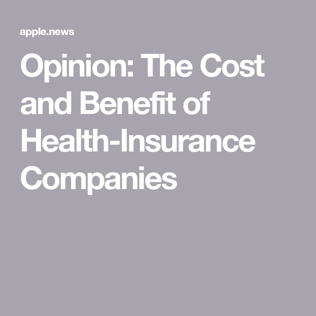 The Cost And Benefit Of Health Insurance Companies Health