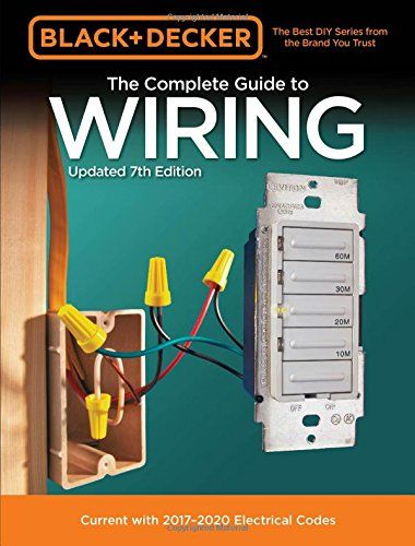 Black Decker The Complete Guide To Wiring Updated 7th Edition Current With 2017 2020 Electrical Codes Black D In 2021 Electrical Code Black Decker Electricity