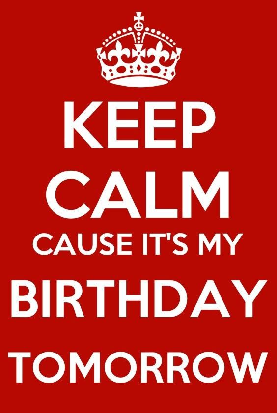 Sensational Keep Calm Cause Its My Birthday Tomorrow With Images I Feel Funny Birthday Cards Online Fluifree Goldxyz
