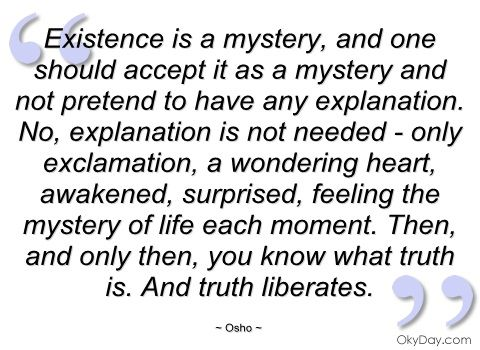 Existence Is A Mystery Osho Quotes And Sayings Osho