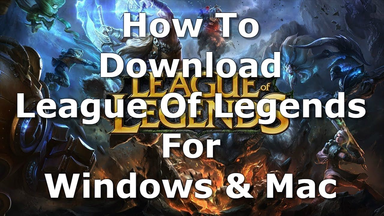 How To Download League Of Legends For Pc Windows And Mac League Of Legends League Online Battle
