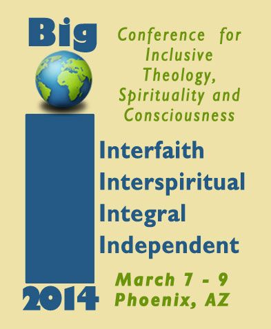 Please join us at the BIG I Conference in March 2014.  It is open to all interfaith-interspiritual-integral clergy and spiritually independent lay seekers.