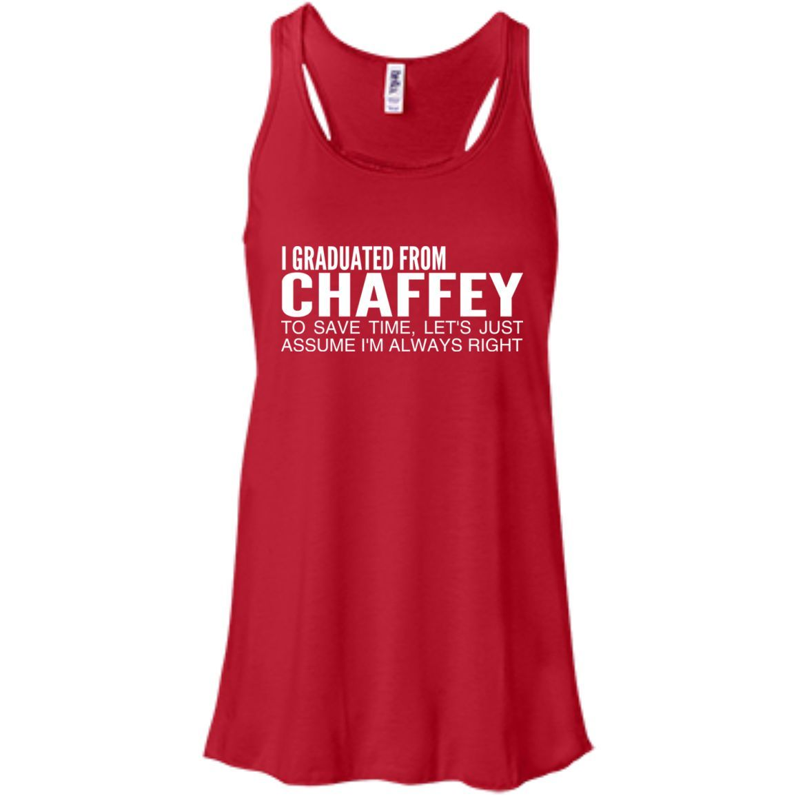 I Graduated From Chaffey To Save Time Lets Just Assume Im Always Right Flowy Racerback Tanks