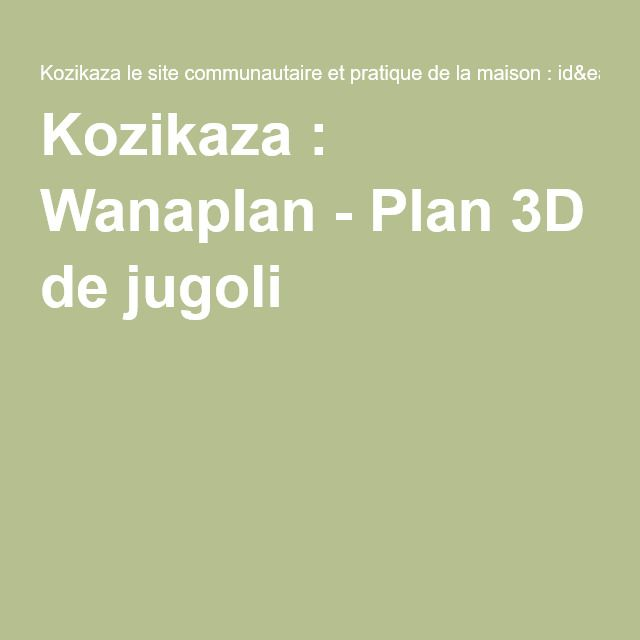 Kozikaza  Wanaplan - Plan 3D de jugoli bois Pinterest