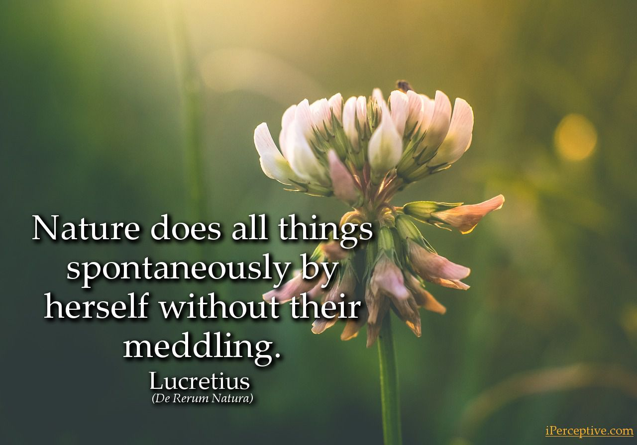 Lucretius Quote: Nature does all things spontaneously by herself...