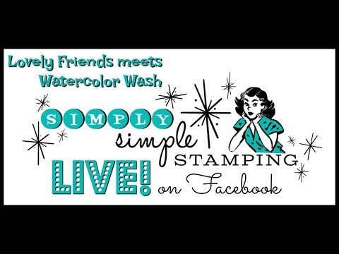 Simply Simple Stamping Facebook LIVE - Lovely Friends meets Watercolor Wash with Connie Stewart - YouTube