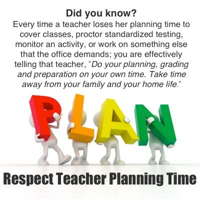 Respect teacher planning time. Great lessons don't just happen ...