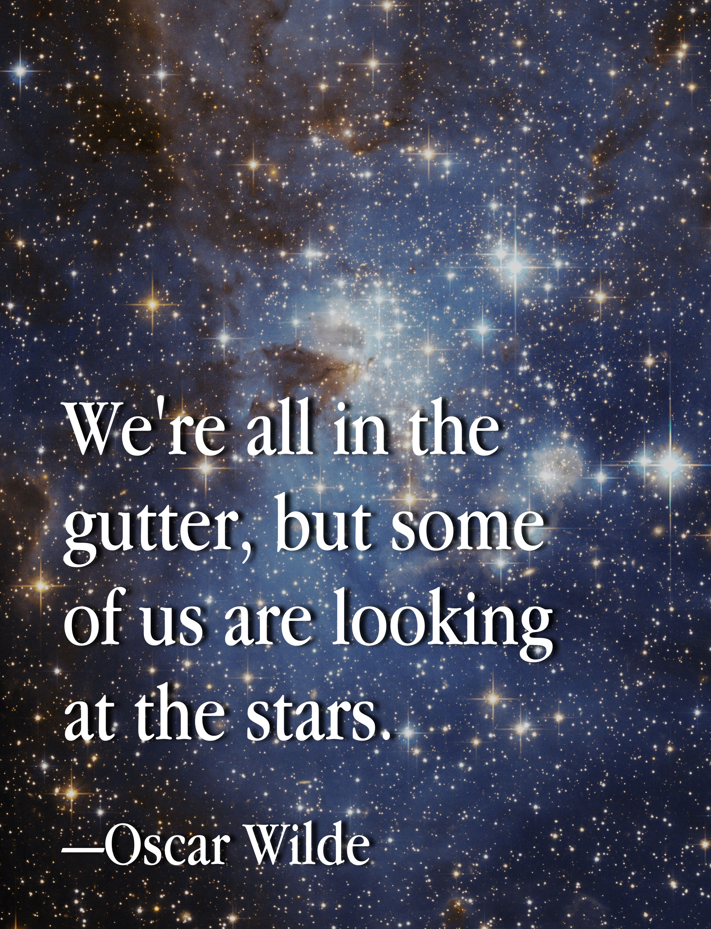 We Re All In The Gutter But Some Of Us Are Looking At The Stars Oscar Wilde Quotes To Live By Look At The Stars Inspirational Quotes