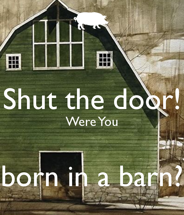 Shut The Door Were You Born In A Barn Southern By The Grace Of