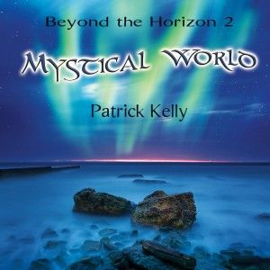 Beyond the Horizon 2 – Mystical World – Patrick Kelly