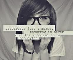 Yesterday's just a memory..