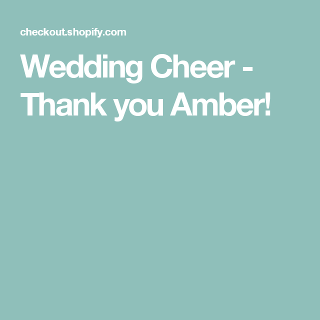 Wedding Cheer - Thank you Amber!