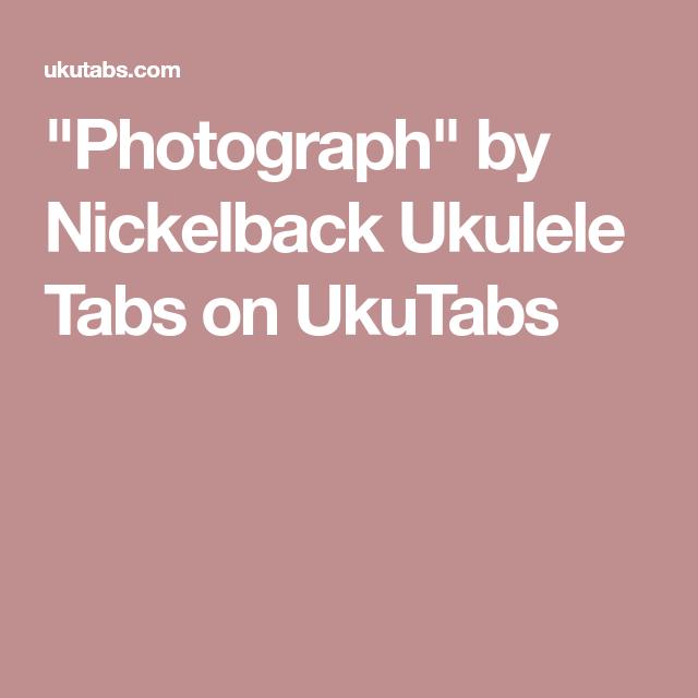 Photograph By Nickelback Ukulele Tabs On Ukutabs The Banjolele
