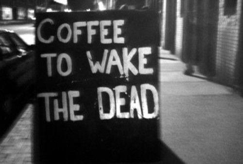 Café para acordar os mortos