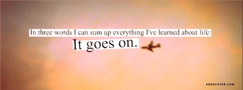 Life goes on | Facebook Covers | Pinterest | Cover photos ...