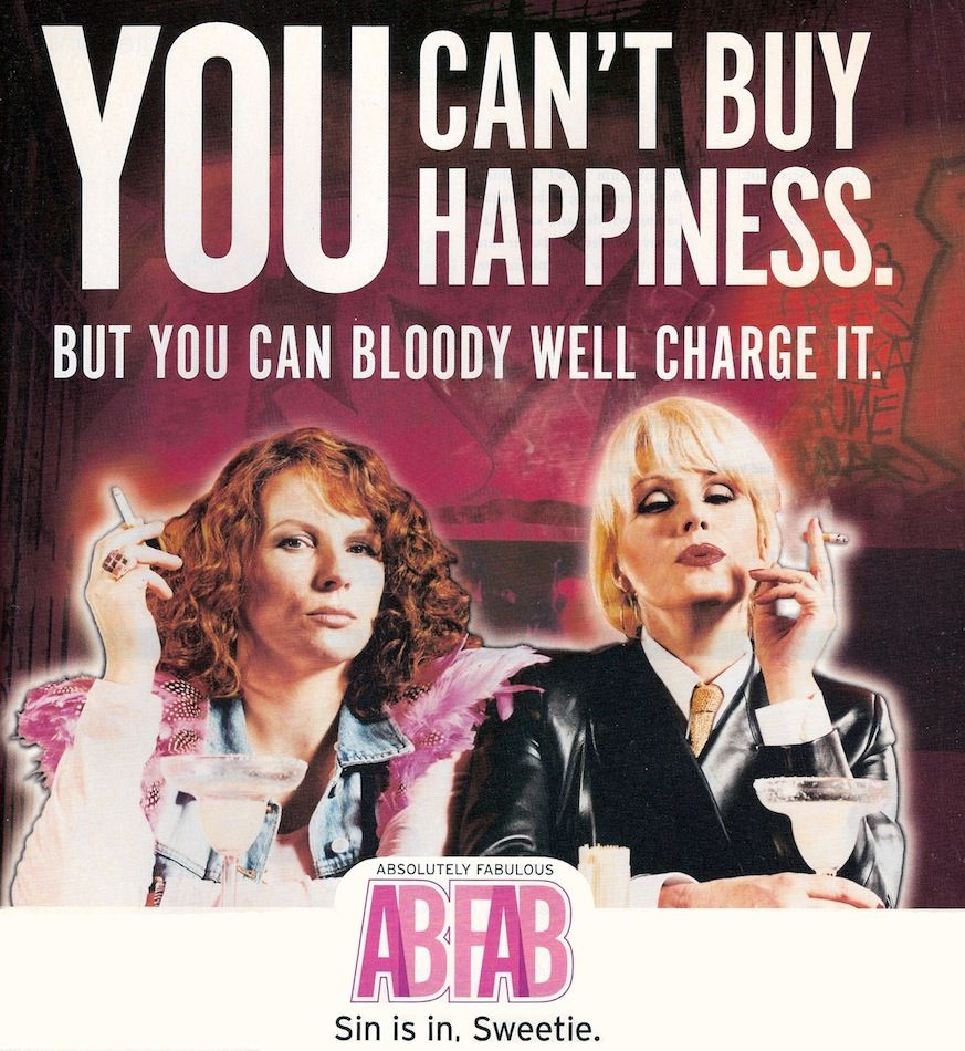 AbFab - You can't buy happiness but you can bloody well ...