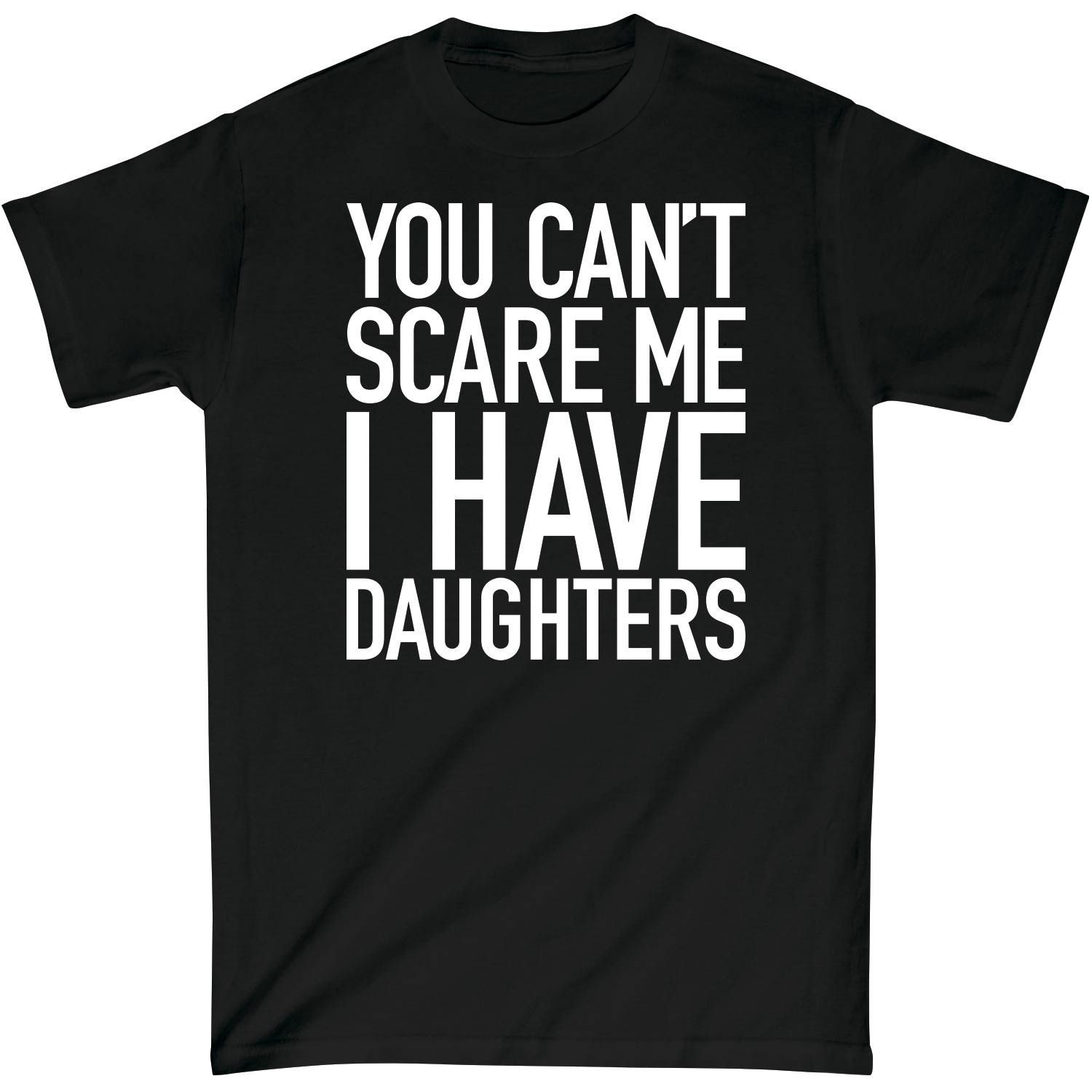 You Can't Scare Me I Have Daughters Mens Tee. Funnyreat Father's Day gifts from the kids for the father in the family who has many daughters. #fathersdaygifts
