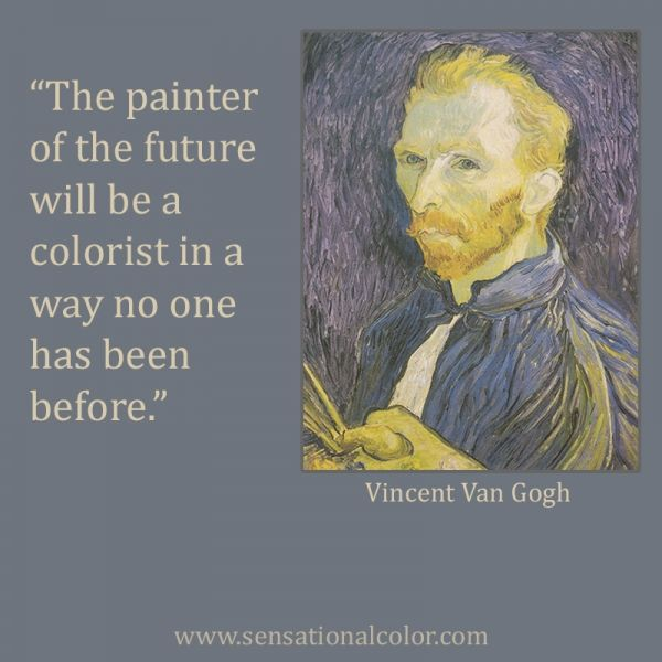 """Vincent Van Gogh Quotes: """"The Painter Of The Future Will Be A Colorist In A Way No"""
