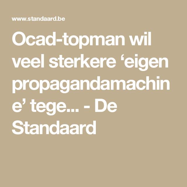 Ocad-topman wil veel sterkere 'eigen propagandamachine' tege... - De Standaard