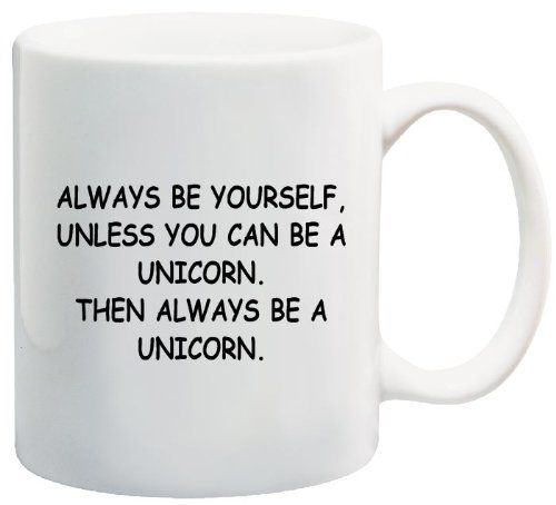 AmazonSmile | Always Be Yourself, Unicorn Coffee Mug - Collectible Novelty 11 Oz Nice Valentine Inspirational and Motivational Souvenir: Coffee Cups: Coffee Cups & Mugs